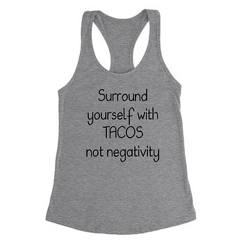 Surround yourself with tacos not negativity, funny sarcastic saying, humor, joke, food lover Ladies Racerback Tank Top