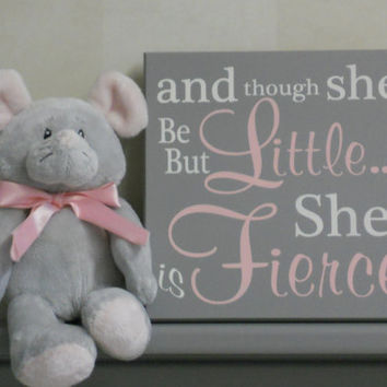 Pink and Gray Baby Girl Nursery Sign Saying: and though she be but little... she is fierce - Quote Nursery Decor Unique New Baby Shower Gift