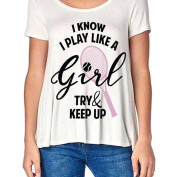 I Know I Play Like a Girl... Graphic Tennis T - Ivory