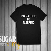 I'd rather be sleeping shirt, tumblr shirt, instagram shirt, tumblr teen, teen clothes, tumblr clothes, school clothes, nap shirt