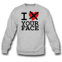 idontlove-yourface sweatshirt crewneck