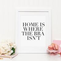 Home is where the bra isnt, funny print, typography, wall decor art, inspirational, home print, Minimalist Poster