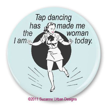 Funny Magnet Tapdancing has Made me the Women I am Today