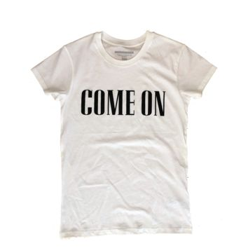 Come On T-Shirt