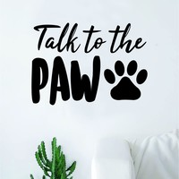 Talk to the Paw Wall Decal Decor Art Sticker Vinyl Room Bedroom Home Funny Animals Cute Puppy Dog Vet Adopt Rescue