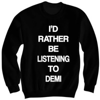 DEMI LOVATO Sweatshirt DEMI LOVATO CONCERT TICKETS DEMI MERCH I LOVE DEMI I'd Rather Be Listening To DEMI Unisex