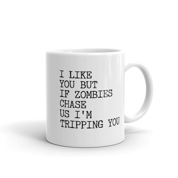 I Like You But If Zombies Chase Us I'm Tripping You Funny Coffee Mug