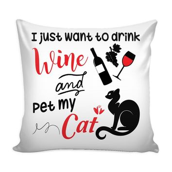 Graphic Pillow Cover I Just Want To Drink Wine And Pet My Cat