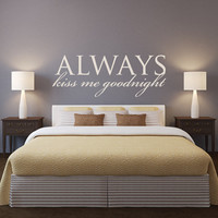 Wall Decals - Vinyl Stickers - Always Kiss Me Goodnight - Kiss Me Goodnight - Always Kiss Me Goodnight Sign - Always Kiss Me Goodnight Decal