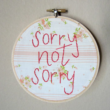 Sorry Not Sorry hand embroidery, floral fabric in 5 inch hoop