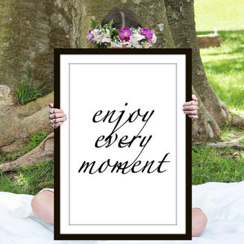 Enjoy Every Moment Print, Inspirational Quote, Motivational Poster, Gift Ideas, Shabby Chic, Wall Art, Home Decor, Typography Print - PT0122