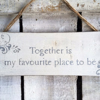 Wedding Decor. Together is my favourite place to be. rustic wedding sign.