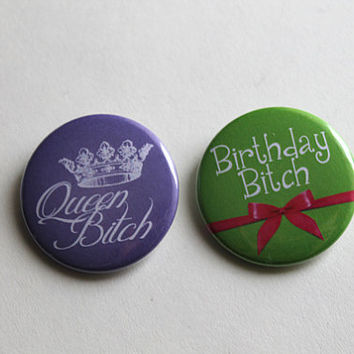 Birthday Buttons: Queen Bitch or Birthday Bitch - Magnets, Keychains, Badge