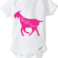 You have Goat to be Kidding me Baby Onesuits Newborn funny baby outfit