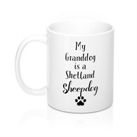 My GrandDog Is A Shetland Sheepdog Mugs