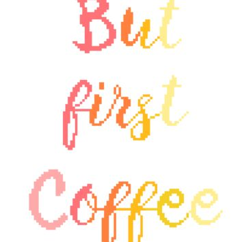 Modern Quote Cross Stitch Pattern - But First Coffee