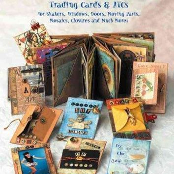 Shake, Rattle and Roll: Trading Cards & Atcs for Shakers, Windows, Doors, Moving Parts, Mosaics, Closures and Much More