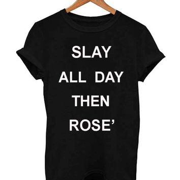 slay all day then rose' T Shirt Size S,M,L,XL,2XL,3XL