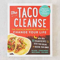 The Taco Cleanse: The Tortilla-Based Diet Proven To Change Your Life By Wes Allison, Stephanie Bogdanich, Molly R. Frisinger & Jessica Morris