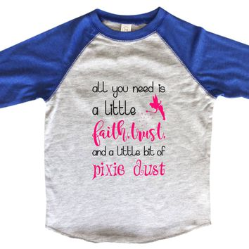 All You Need Is A Little Faith, Trust And A Little Bit Of Pixie Dust - 3/4 Sleeve Kids Baseball Raglan