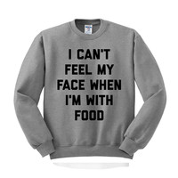I Can't Feel My Face When I'm With Food Crewneck Sweatshirt