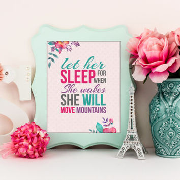 Let her sleep for when she wakes she will move mountains art, baby decor, inspirational girl decor, baby girl nursery art, A-1026