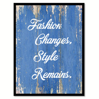 Fashion Changes Style Remains InspirationalQuote Saying Gift Ideas Home Decor Wall Art