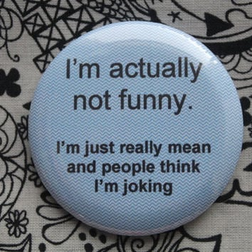 I'm actually not funny.  - 2.25 inch pinback button badge