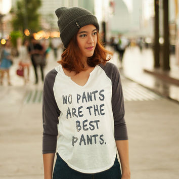 No Pants are the Best Pants Shirt Hipster Women T-Shirts Baseball Tee 3/4 Sleeve Trending Apparel