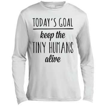 Today's Goal Keep the Tiny Humans Alive Mother's Day T-shirt ST350LS Spor-Tek LS Moisture Absorbing T-Shirt