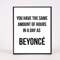 Printable quote poster: You have the same amount of hours in a day as Beyonce. Instant download art typo print 8x10 inch