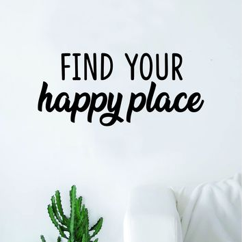 Find Your Happy Place Wall Decal Sticker Vinyl Art Bedroom Living Room Decor Decoration Teen Quote Inspirational Motivational Happiness Smile Positive Good Vibes