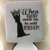 """When God Made Me He Said Whoop!"" koozie from PeaceLove&Jewels"