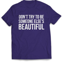 Don't Be Someone Else's Beautiful