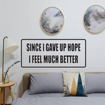 Since I gave up hope I feel much better Vinyl Wall Decal - Removable