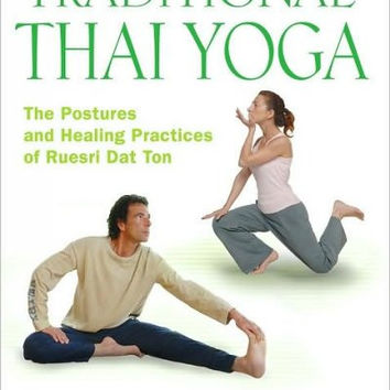 Traditional Thai Yoga: The Postures and Healing Practices of Ruesri Dad Ton