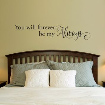 Forever be my Always wall decal - Bedroom Wall Decal - Love Quote - Large