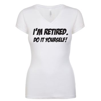 I'm Retired Do It Yourself Women's V Neck