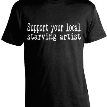 Support Your Local Starving Artist T-Shirt