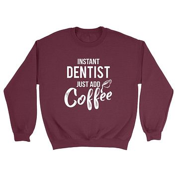 Instant dentist just add coffee job cool university college student gift for her for him Crewneck Sweatshirt