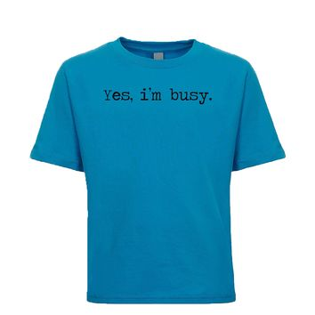 Yes, I'm Busy. Unisex Kid's Tee