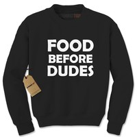 Food Before Dudes Funny Adult Crewneck Sweatshirt
