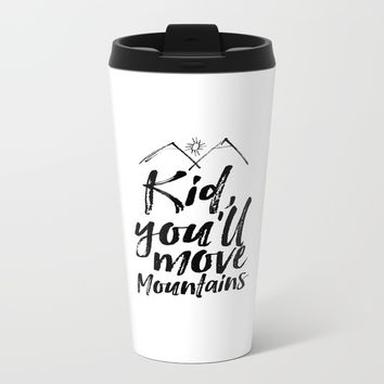 Kid You'll Move Mountains, Printable Art, Inspirational Print, Nursery Metal Travel Mug by NikolaJovanovic
