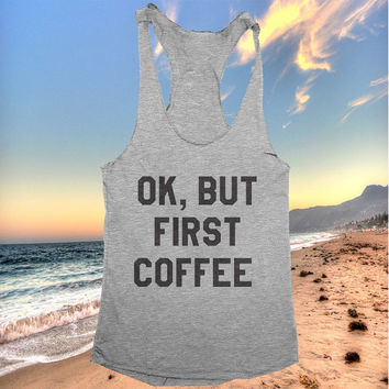 Ok but first coffee racerback tank top yoga gym fitness workout exercise tops fashion fresh top swag dope funny style clothes tumblr