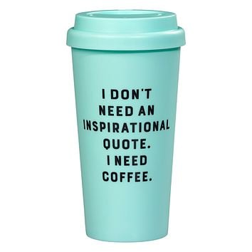 I Don't Need an Inspirational Quite. I Need Coffee Travel Mug in Teal