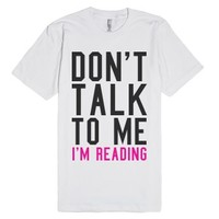 Don't Talk To Me I'm Reading Tee-Unisex White T-Shirt