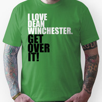 I love Dean Winchester. Get over it! Unisex T-Shirt