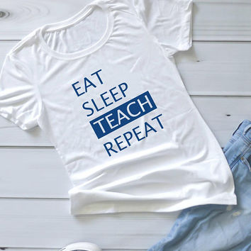 Teacher Shirt, Eat Sleep Teach Repeat, Funny T-shirt, Teacher Gift, Shirts for Teachers, Trendy Tees, Funny Shirts, Gifts for Her, Casual