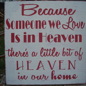 Because Someone we Love is in Heaven - there's a little bit of HEAVEN in our Home - Inspirational Sign, Home decor, Memory sign