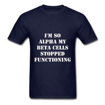 I'm so Alpha my Beta Cells Stopped Functioning - White T-Shirt | Type 1 Diabetes Memes Online Store